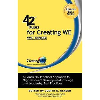 42 Rules for Creating We 2nd Edition A HandsOn Practical Approach to Organizational Development Change and Leadership Best Practices. by Glaser & Judith E.