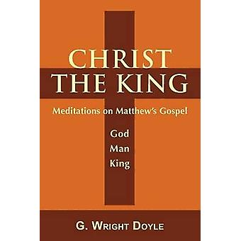 Christ the King  Meditations on Matthews Gospel by Doyle & G. Wright