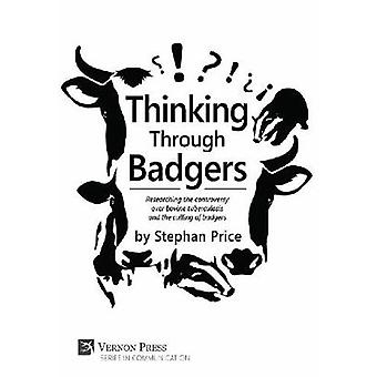 Thinking Through Badgers Researching the controversy over bovine tuberculosis and the culling of badgers by Price & Stephan