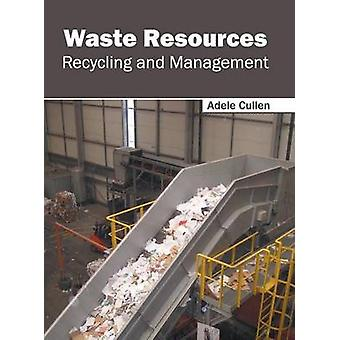 Waste Resources Recycling and Management by Cullen & Adele