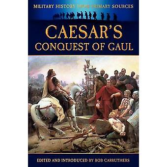 Caesars Conquest of Gaul by Caesar & Julius