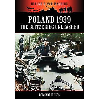 Poland 1939  The Blitzkrieg Unleashed by Carruthers & Bob