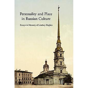 Personality and Place in Russian Culture Essays in Memory of Lindsey Hughes by Dixon & Simon