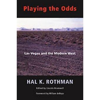 Playing the Odds Las Vegas and the Modern West by Rothman & Hal