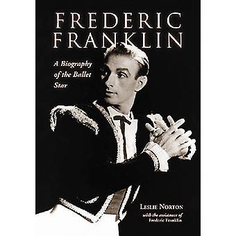 Frederic Franklin - En biografi om ballettstjernen av Leslie Norton -