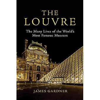 The Louvre - The Many Lives of the World's Most Famous Museum - 978080
