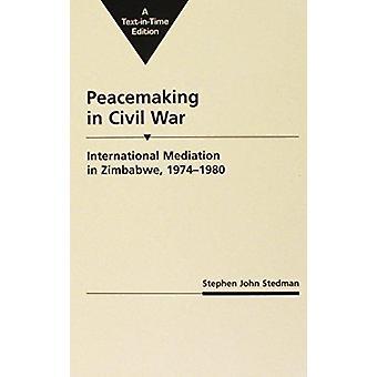 Peacemaking in Civil War - International Mediation in Zimbabwe - 1974-