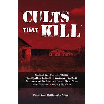 Cults That Kill - Shocking True Stories of Horror from Psychopathic Le