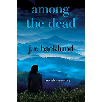 Among The Dead - A Rachel Carver Mystery by J. R. Backlund - 978168331
