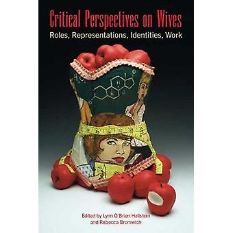 Critical Perspectives on Wives - Roles - Representations - Identities