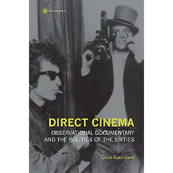 Direct Cinema - Observational Documentary and the Politics of the Sixt