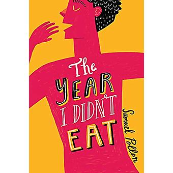 The Year I Didn't Eat by Samuel Pollen - 9781999863357 Book