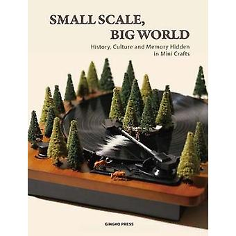 Small Scale - Big World - History - Culture - and Memory Hidden in Min