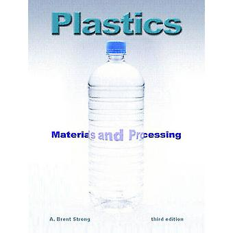 Plastics  Materials and Processing by A Brent Strong