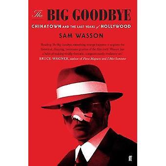 The Big Goodbye - Chinatown og de siste årene av Hollywood av Sam Was