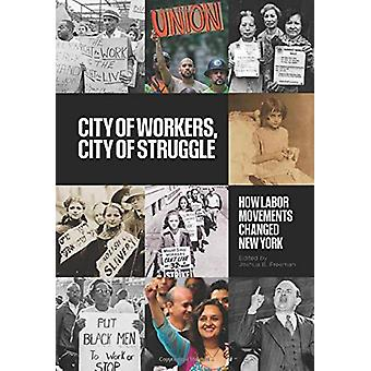 City of Workers - City of Struggle - How Labor Movements Changed New Y