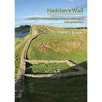 Hadrian's Wall - A study in archaeological exploration and interpretat
