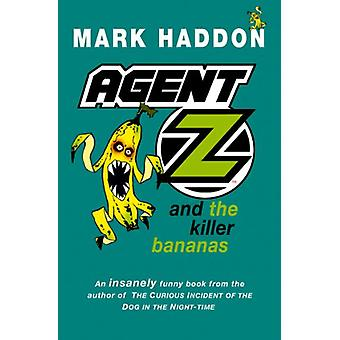 Agent Z and the Killer Bananas by Mark Haddon - 9781782954880 Book