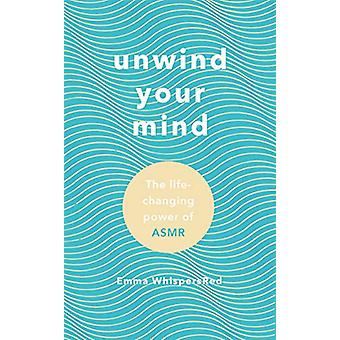 Unwind Your Mind - The life-changing power of ASMR by Emma WhispersRed