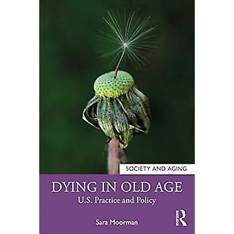 Dying in Old Age by Moorman & Sara M.