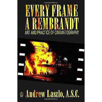 Every Frame a Rembrandt - Art and Practice of Cinematography by Andrew