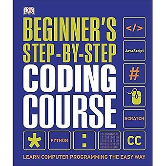 Cours de codage step-by-step pour débutants : Apprendre la programmation informatique de la voie facile