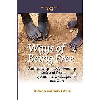 Ways of Being Free: Authentizität und Gemeinschaft in ausgewählten Werken von Rushdie, Ondaatje und Okri (Costerus New...