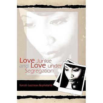 Love Junkie and Love Under Segregation by Yunish Luscious Nephatallie