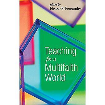 Teaching for a Multifaith World by Eleazar S Fernandez - 978149823976