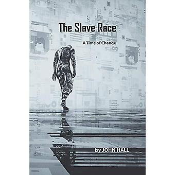 The Slave Race - A Time of Change by John Hall - 9781984592439 Book