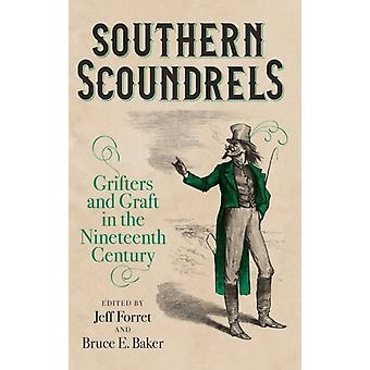 Southern Scoundrels by Edited by Jeff Forret & Edited by Bruce E Baker & Contributions by Jimmy L Bryan Jr & Contributions by Alexandra J Finley & Contributions by T R C Hutton & Contributions by John Lindbeck & Contributio