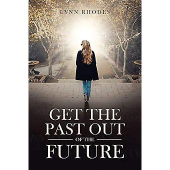 Get the Past Out of the Future by Julie Lynn Stewart Rhodes - 9781641