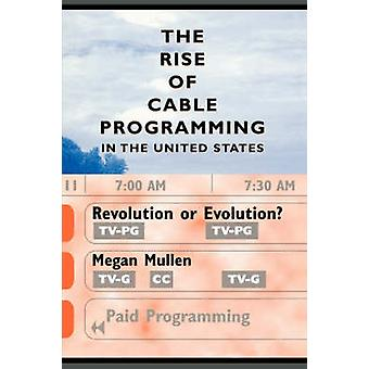 The Rise of Cable Programming in the United States by Megan Mullen