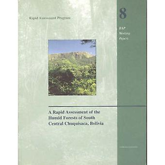 A Rapid Assessment of the Humid Forests of South Central Chuquisaca Bolivia Rap Working Papers CHUP