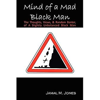 Mind of a Mad Black Man: The Thoughts, Views &Random Plaisantter of a Slightly Unbalanced Black Man