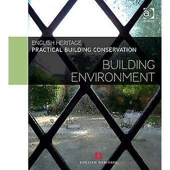 Practical Building Conservation Building Environment by England & Historic Historic England & UK