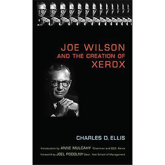 Joe Wilson und die Schaffung von Xerox durch Charles D. Ellis - Anne M. Mu