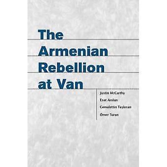 La rébellion arménienne à Van de Justin McCarthy - Esat Arslan - Cema