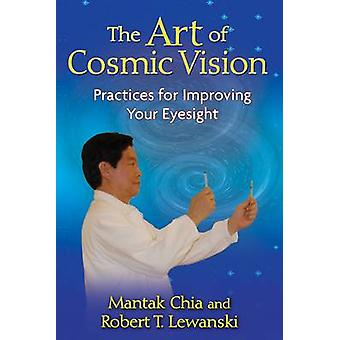 The Art of Cosmic Vision - Practices for Improving Your Eyesight by Ma