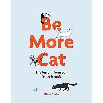 Vara mer katt - Life lessons från våra felint vänner av Alison Davies-