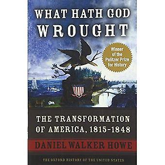 Lo que ha forjado Dios: La transformación de América, 1815-1848 (historia de Oxford de Estados Unidos)