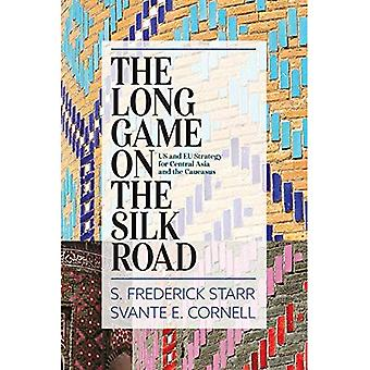 The Long Game on the Silk� Road: Us and Eu Strategy for Central Asia and the Caucasus