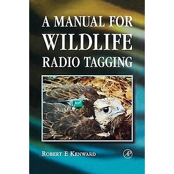 A Manual for Wildlife Radio Tagging by Kenward & Robert F.