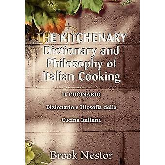 O dicionário e a filosofia de CookingIL italiano CUCINARIO Dizionario e KITCHENARY Filosofia della Cucina Italiana por Nestor & Brook