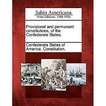Provisional and permanent constitutions of the Confederate States. by Confederate States of America. Constitut