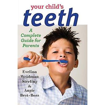 Your Childs Teeth A Complete Guide for Parents by Sterling & Evelina Weidman