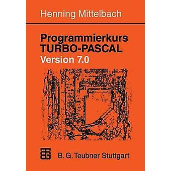 Programmierkurs TurboPascal versione 7.0 Ein Lehr Und Ubungsbuch Mit Mehr ALS 220 Programmen da Mittelbach & Henning