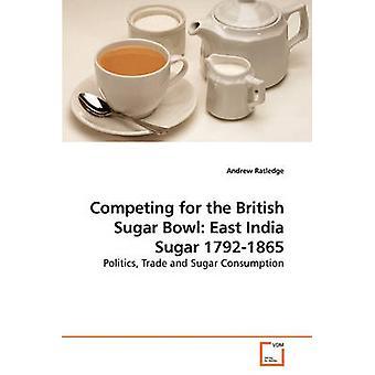 Im Wettbewerb um den British Sugar Bowl Ostindien Zucker 17921865 durch Ratledge & Andrew
