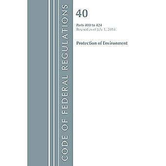 Code of Federal Regulations, Title 40 Protection of the Environment 400-424, Revised� as of July 1, 2018 (Code� of Federal Regulations, Title 40 Protection of the� Environment)
