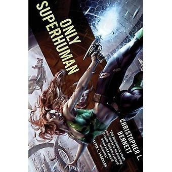 Only Superhuman by Christopher L Bennett - 9780765378910 Book
